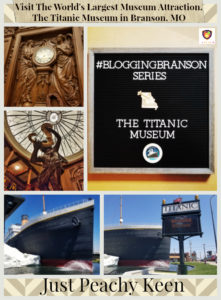 The World's Largest Museum Attraction, The Titanic Museum, Branson, MO- Just PEachy Keen www.stayinpeachy.com