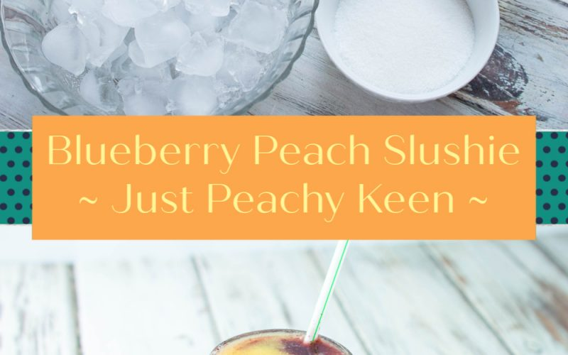 Blueberry Peach Slushies – A cool treat for a hot day