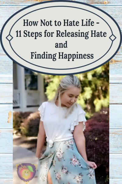 How Not to Hate Life - 11 Steps for Releasing Hate and Finding Happiness - Just Peachy Keen https://stayinpeachy.com #happiness #betterlife